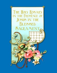 The Holy Rosary in Presence of Jesus in the Blessed Sacrament