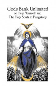 God's Bank Unlimited or Help Yourself and the Holy Souls in Purgatory