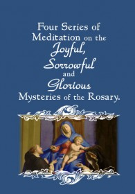 Four Series of Meditation on the Joyful, Sorrowful, and Glorious Mysteries of the Rosary