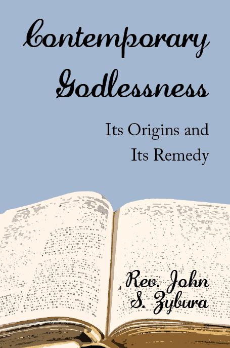 Contemporary Godlessness - Its Origin and its Remedy