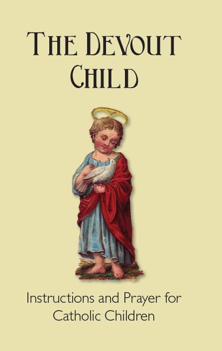 The Devout Child - Instructions and Prayers for Catholic Children