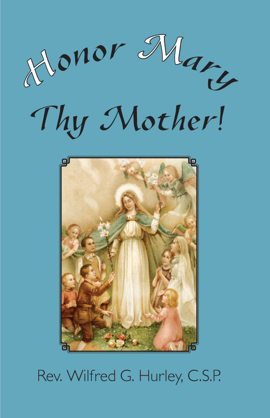 Honor Mary Thy Mother by  Fr. By Wilfred G. Hurley C.S.P