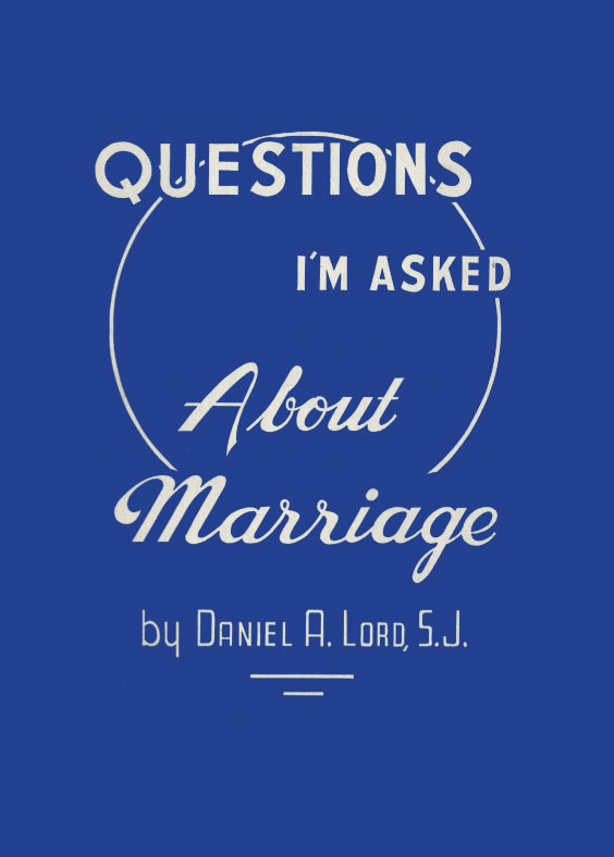 Questions I'm Asked About Marriage - Father Lord