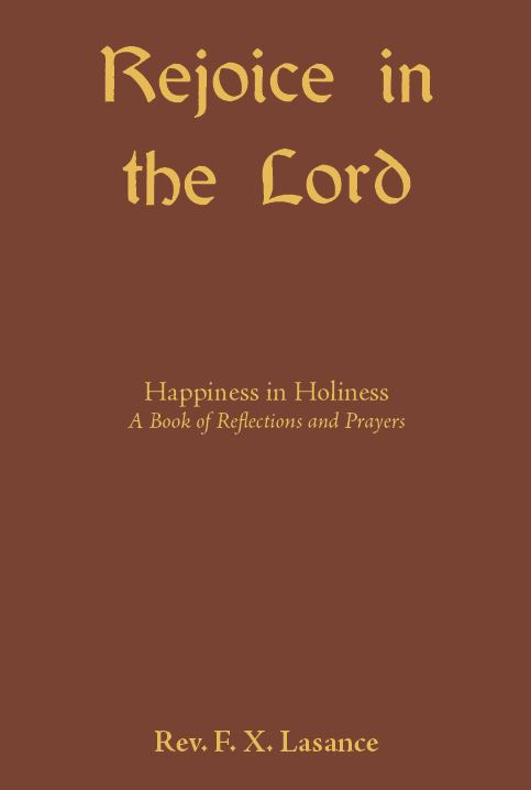 Rejoice in the Lord - Happiness in Holiness A Book of Reflections and Prayers