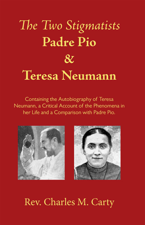 The Two Stigmatists Padre Pio and Teresa Neumann By Fr. Charles M. Carty.
