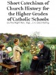 Short Catechism of Church History for the Higher Grades of Catholic Schools