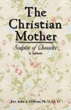 The Christian Mother - Sculptor of Character. A Tribute