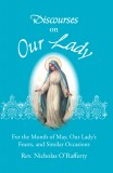 Discourses On Our Lady - For Month of May, Our Lady's Feasts, and Similar Occasions