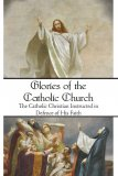 Glories of the Catholic Church - The Catholic Christian Instructed in Defence of His Faith