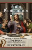 Holy Communion - It is My Life! or, Strains of Love of the Fervent Soul Whose Happiness is Constituted by Holy Communion