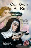 Our Own St. Rita - A Life of the Saint of the Impossible