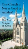 "One Church is Not as Good as Another! with Appendix ""The True Religion of Christ"""