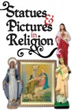 Statues and Pictures in Religion