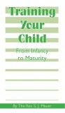 Training Your Child From Infancy to Maturity