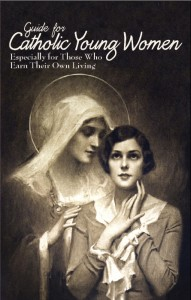 Guide for Catholic Young Women - Especially for Those Who Earn Their Own Living