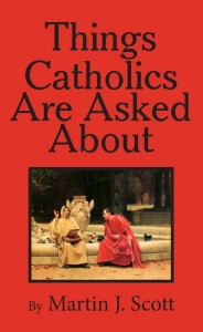 Things Catholics Are Asked About