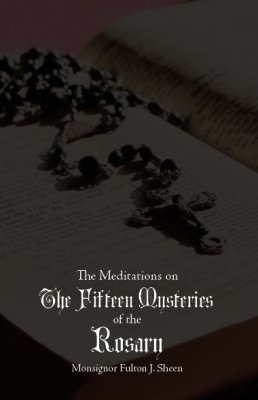 The Meditations on the Fifteen Mysteries of the Rosary