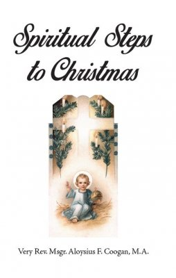 Spiritual Steps to Christmas - Rev. Msgr. Aloysius F. Coogan,